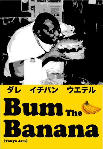 BUM THE BANANA